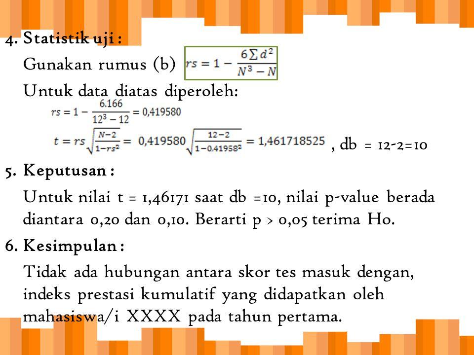 Statistik uji : Gunakan rumus (b) Untuk data diatas diperoleh: , db = 12-2=10. Keputusan :