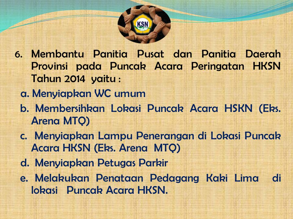 Membantu Panitia Pusat dan Panitia Daerah Provinsi pada Puncak Acara Peringatan HKSN Tahun 2014 yaitu :