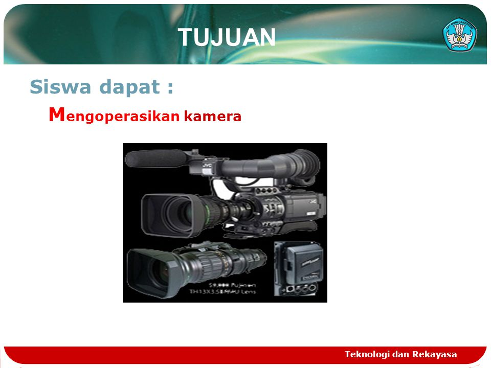 TUJUAN Siswa dapat : Mengoperasikan kamera Teknologi dan Rekayasa