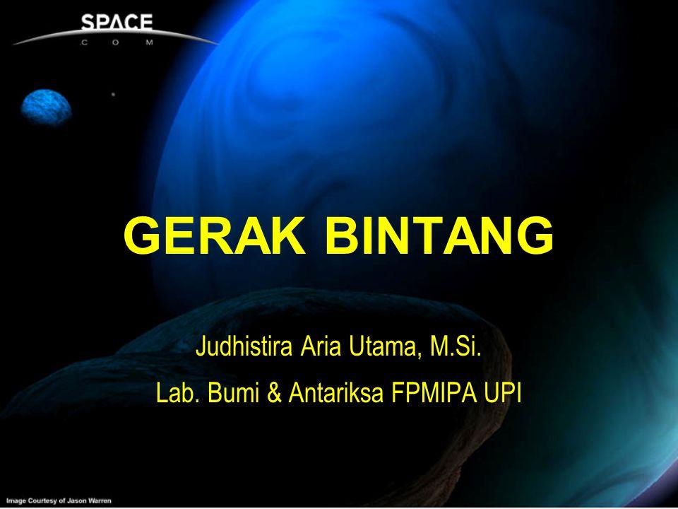 GERAK BINTANG Judhistira Aria Utama, M. Si. Lab