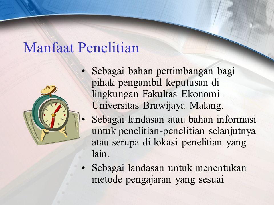 Manfaat Penelitian Sebagai bahan pertimbangan bagi pihak pengambil keputusan di lingkungan Fakultas Ekonomi Universitas Brawijaya Malang.