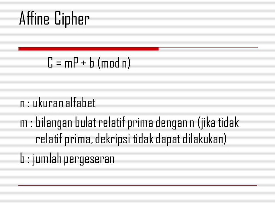 Affine Cipher C = mP + b (mod n) n : ukuran alfabet