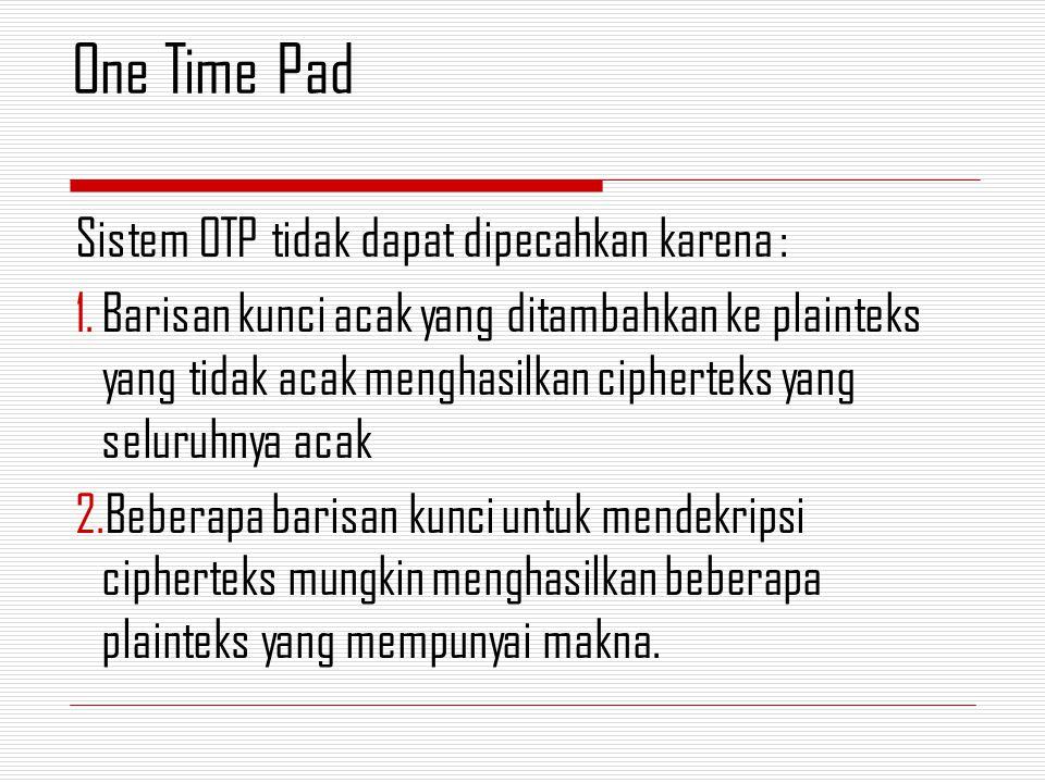 One Time Pad Sistem OTP tidak dapat dipecahkan karena :