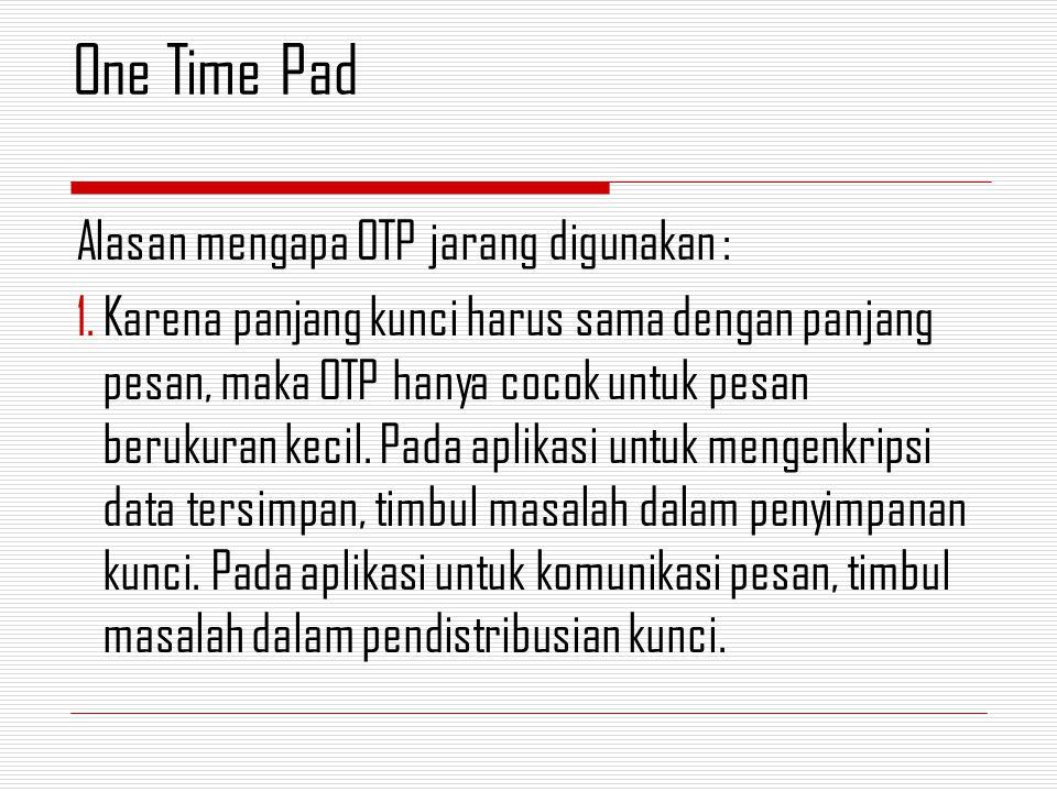 One Time Pad Alasan mengapa OTP jarang digunakan :