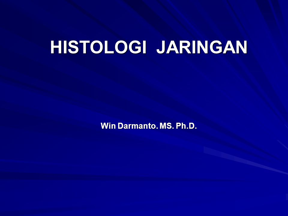 HISTOLOGI JARINGAN Win Darmanto. MS. Ph.D.