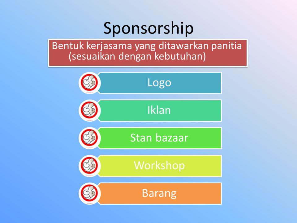 Sponsorship Bentuk kerjasama yang ditawarkan panitia (sesuaikan dengan kebutuhan) Logo. Iklan. Stan bazaar.