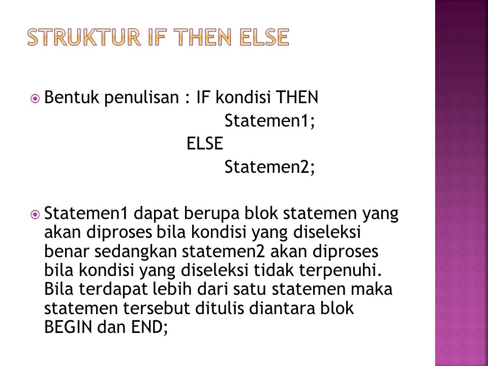 STRUKTUR IF THEN ELSE Bentuk penulisan : IF kondisi THEN Statemen1;