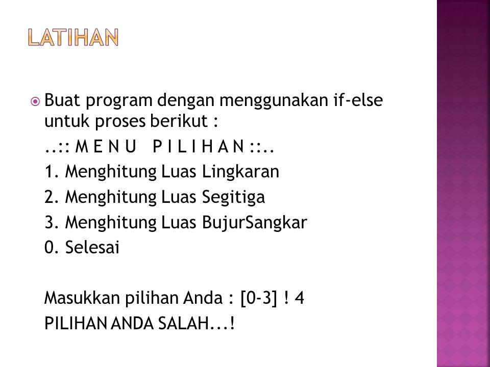 LATIHAN Buat program dengan menggunakan if-else untuk proses berikut :