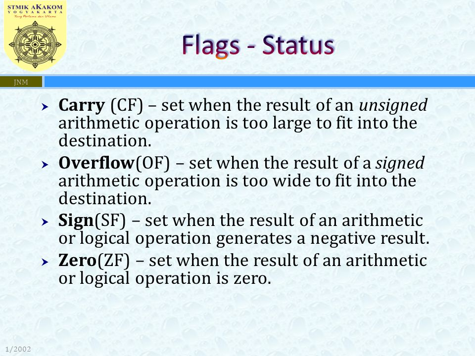 Flags - Status JNM. Carry (CF) – set when the result of an unsigned arithmetic operation is too large to fit into the destination.