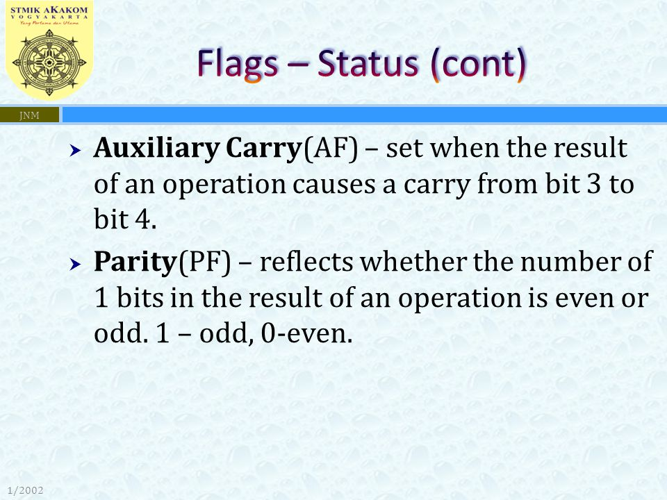 Flags – Status (cont) JNM. Auxiliary Carry(AF) – set when the result of an operation causes a carry from bit 3 to bit 4.