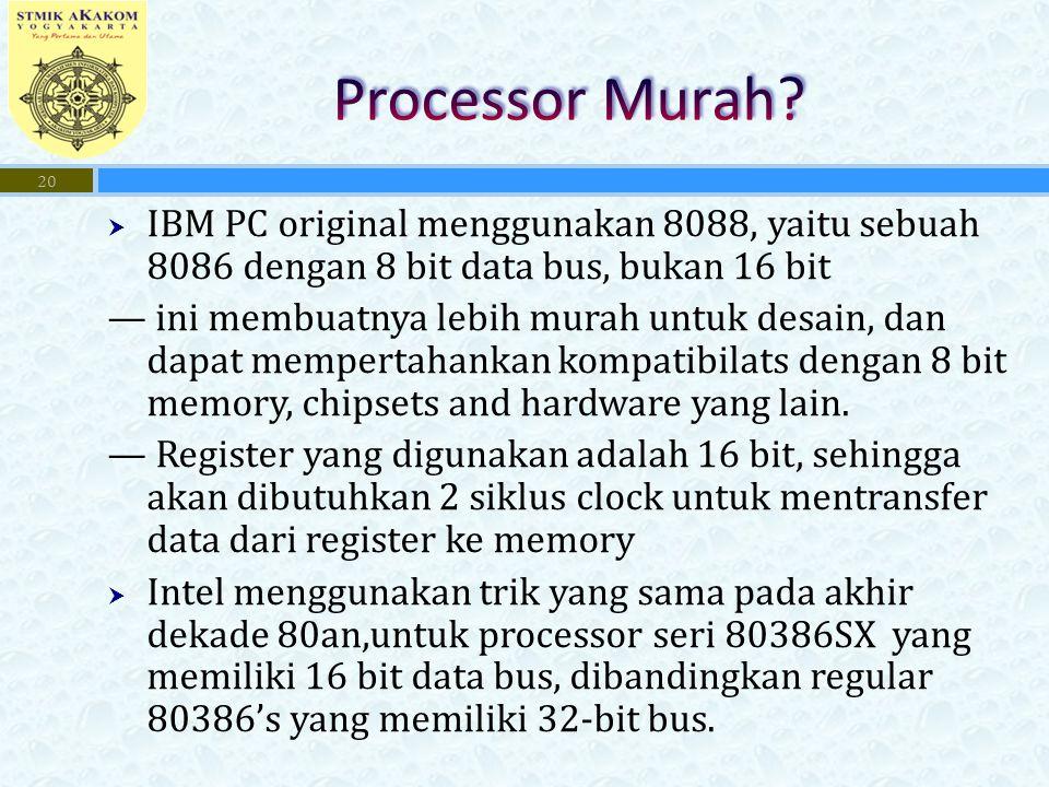 Processor Murah IBM PC original menggunakan 8088, yaitu sebuah 8086 dengan 8 bit data bus, bukan 16 bit.