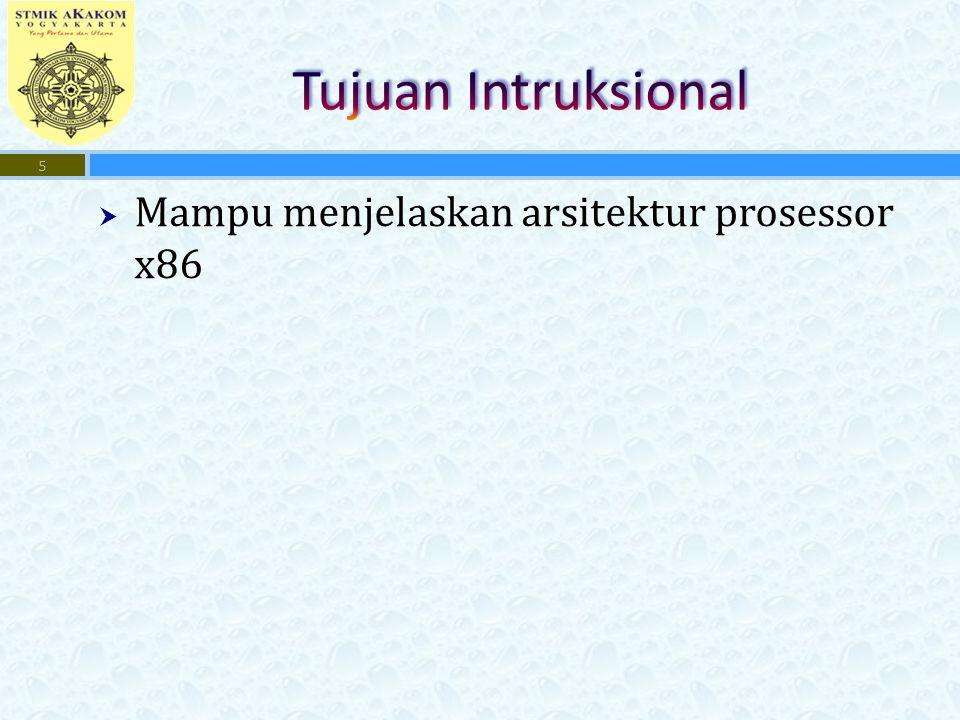 Tujuan Intruksional Mampu menjelaskan arsitektur prosessor x86