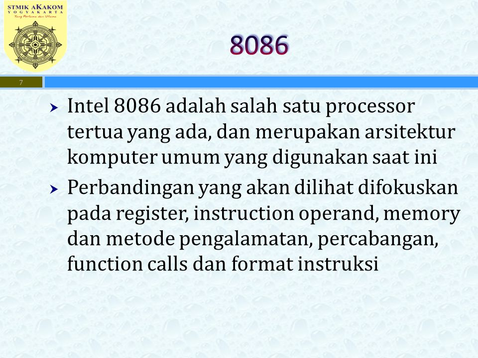 8086 Intel 8086 adalah salah satu processor tertua yang ada, dan merupakan arsitektur komputer umum yang digunakan saat ini.
