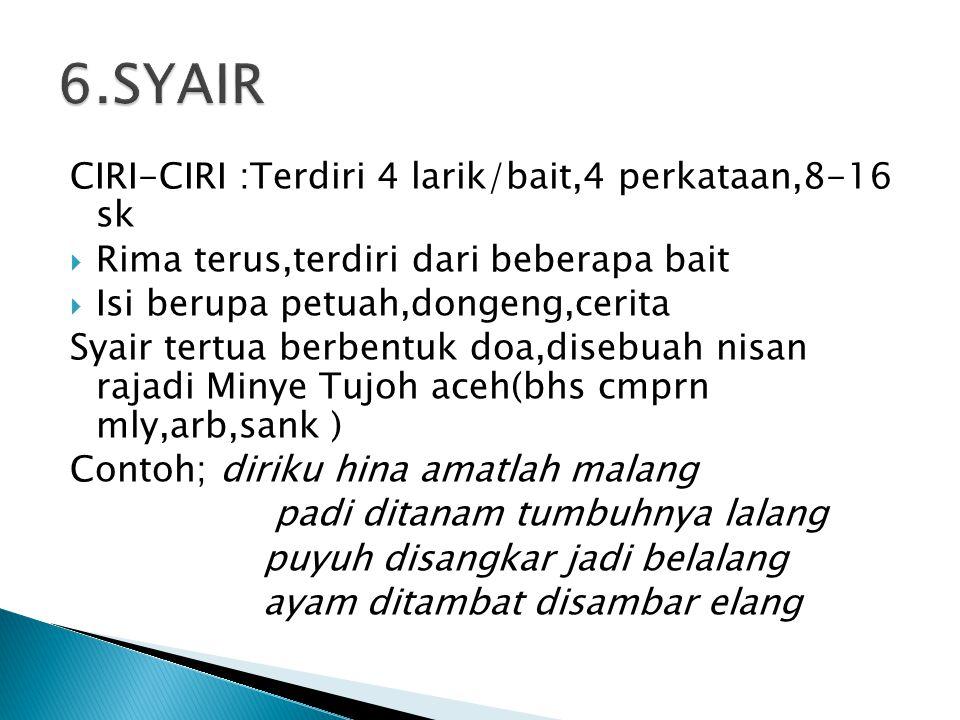 6.SYAIR CIRI-CIRI :Terdiri 4 larik/bait,4 perkataan,8-16 sk