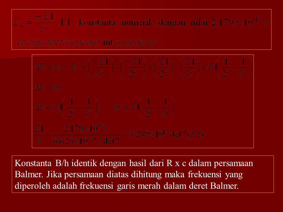 Konstanta B/h identik dengan hasil dari R x c dalam persamaan Balmer