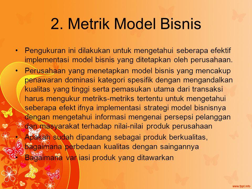 2. Metrik Model Bisnis Pengukuran ini dilakukan untuk mengetahui seberapa efektif implementasi model bisnis yang ditetapkan oleh perusahaan.