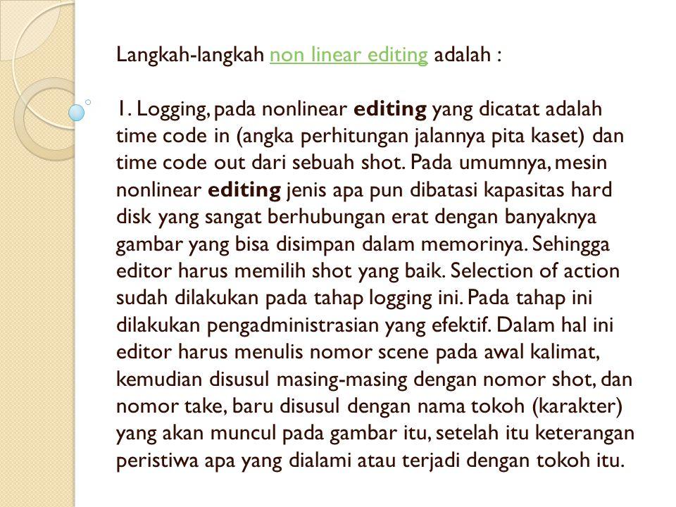 Langkah-langkah non linear editing adalah : 1