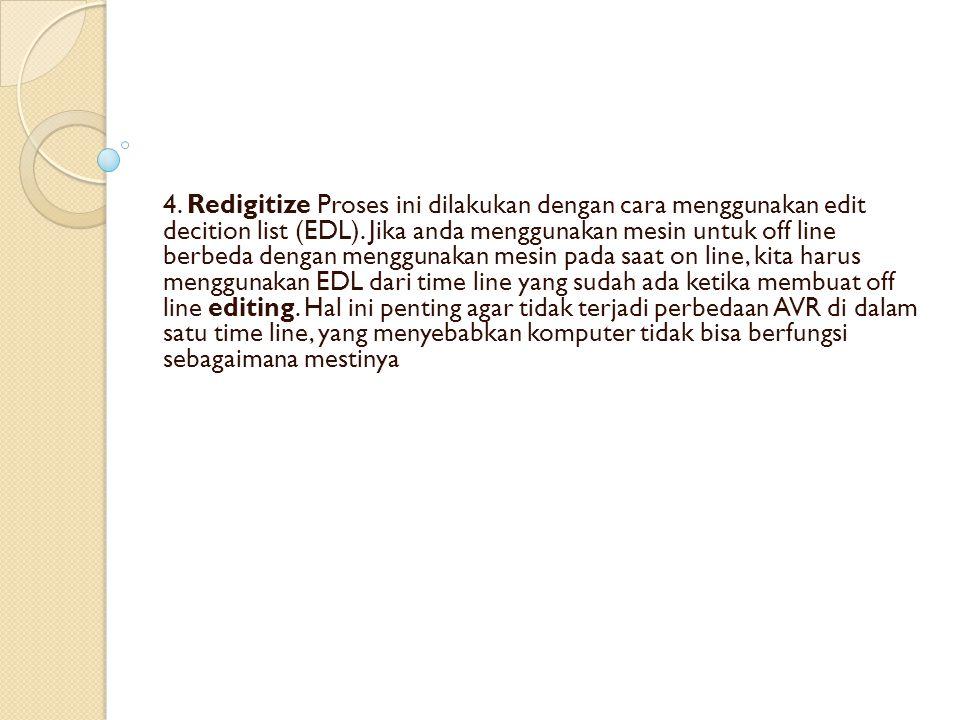 4. Redigitize Proses ini dilakukan dengan cara menggunakan edit decition list (EDL).