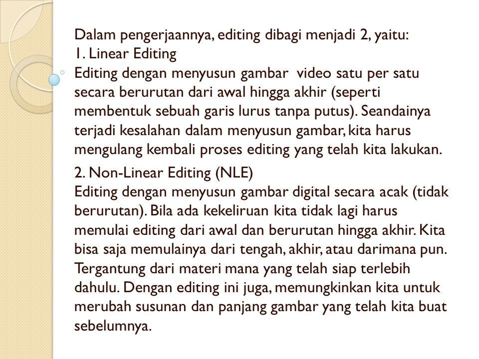 Dalam pengerjaannya, editing dibagi menjadi 2, yaitu: 1