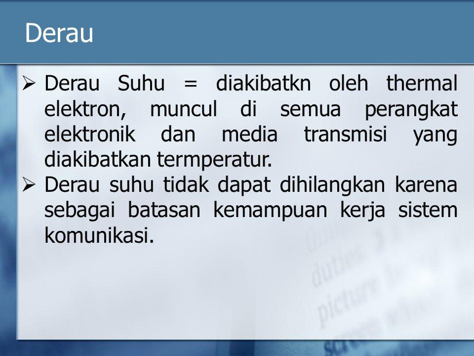 Derau Derau Suhu = diakibatkn oleh thermal elektron, muncul di semua perangkat elektronik dan media transmisi yang diakibatkan termperatur.