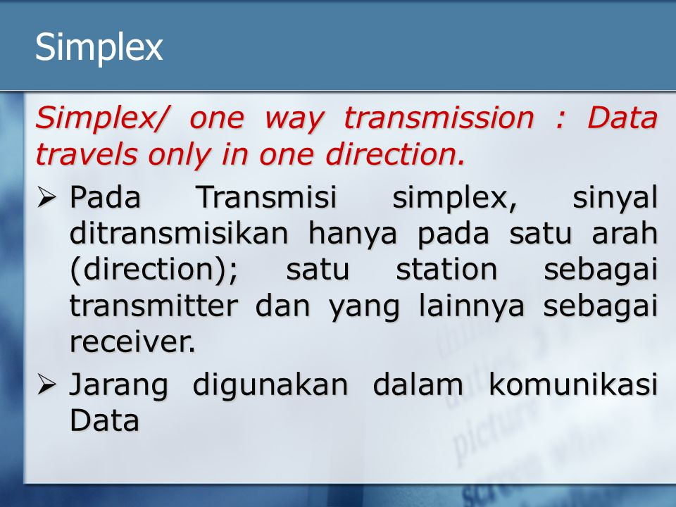Simplex Simplex/ one way transmission : Data travels only in one direction.
