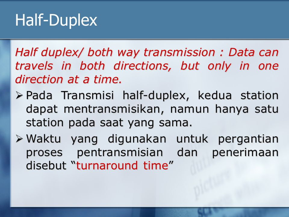 Half-Duplex Half duplex/ both way transmission : Data can travels in both directions, but only in one direction at a time.