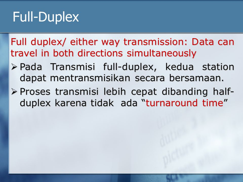 Full-Duplex Full duplex/ either way transmission: Data can travel in both directions simultaneously.