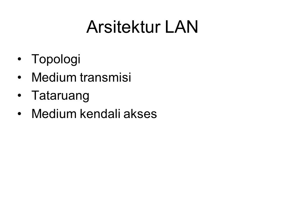 Arsitektur LAN Topologi Medium transmisi Tataruang