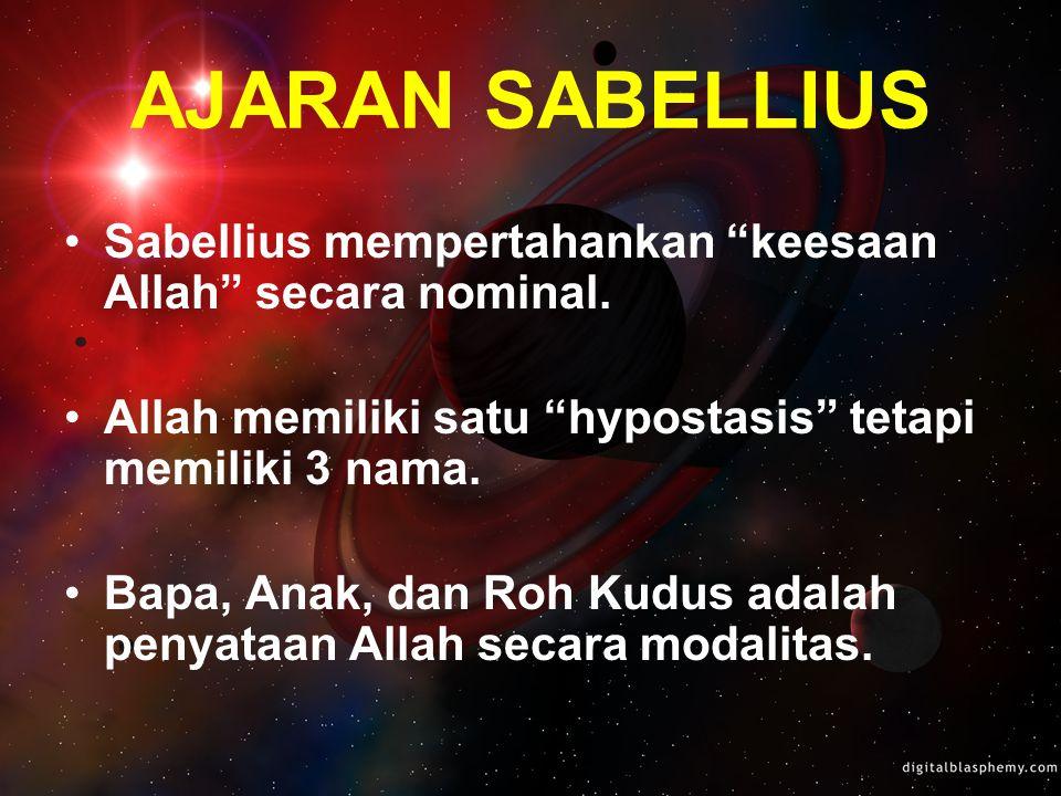AJARAN SABELLIUS Sabellius mempertahankan keesaan Allah secara nominal. Allah memiliki satu hypostasis tetapi memiliki 3 nama.