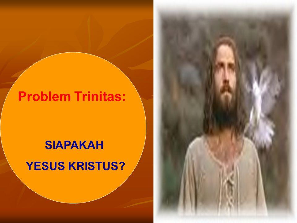 Problem Trinitas: SIAPAKAH YESUS KRISTUS