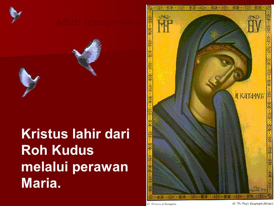 Kristus lahir dari Roh Kudus melalui perawan Maria.