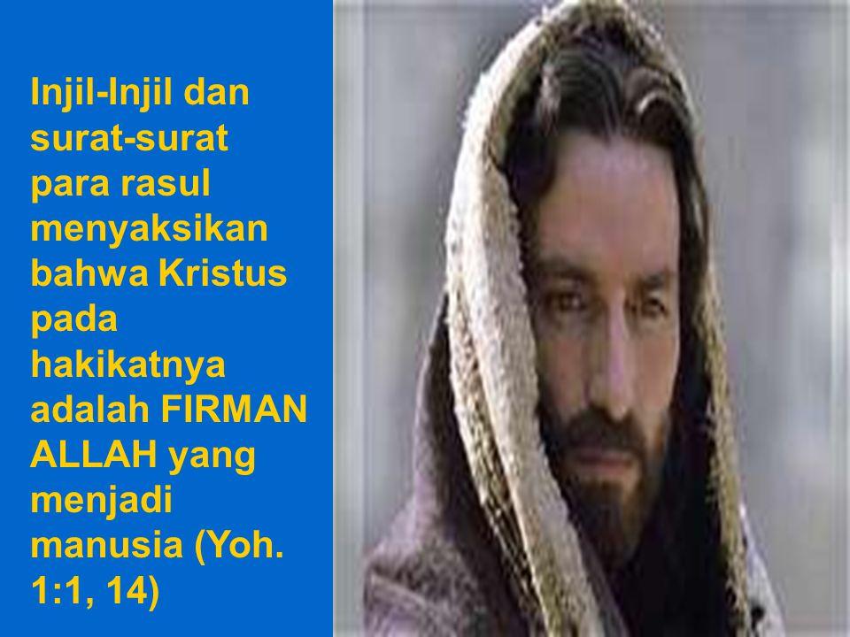Injil-Injil dan surat-surat para rasul menyaksikan bahwa Kristus pada hakikatnya adalah FIRMAN ALLAH yang menjadi manusia (Yoh.