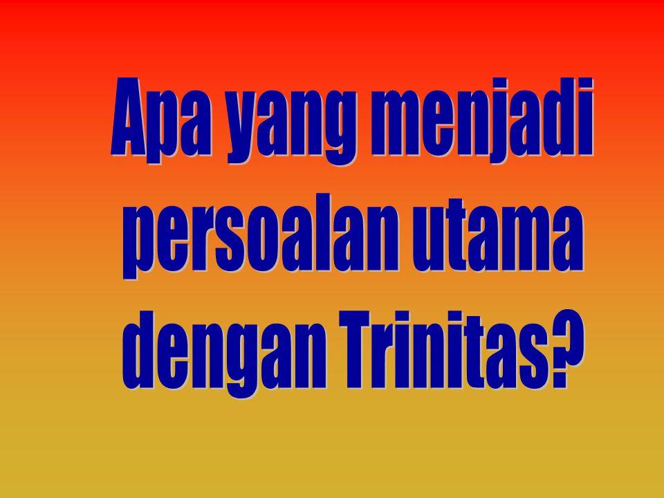 Apa yang menjadi persoalan utama dengan Trinitas