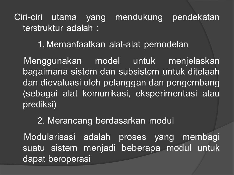 Ciri-ciri utama yang mendukung pendekatan terstruktur adalah :