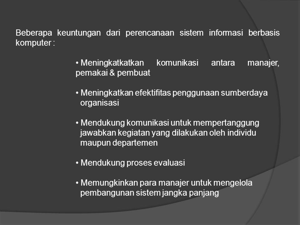 Beberapa keuntungan dari perencanaan sistem informasi berbasis komputer :