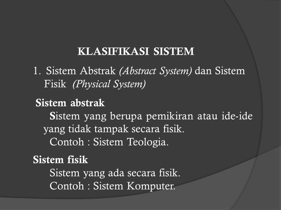 KLASIFIKASI SISTEM Sistem Abstrak (Abstract System) dan Sistem. Fisik (Physical System) Sistem abstrak.