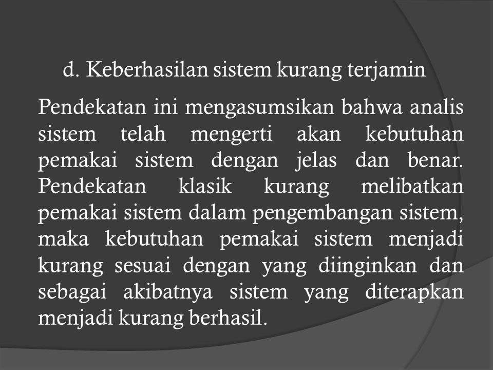 d. Keberhasilan sistem kurang terjamin