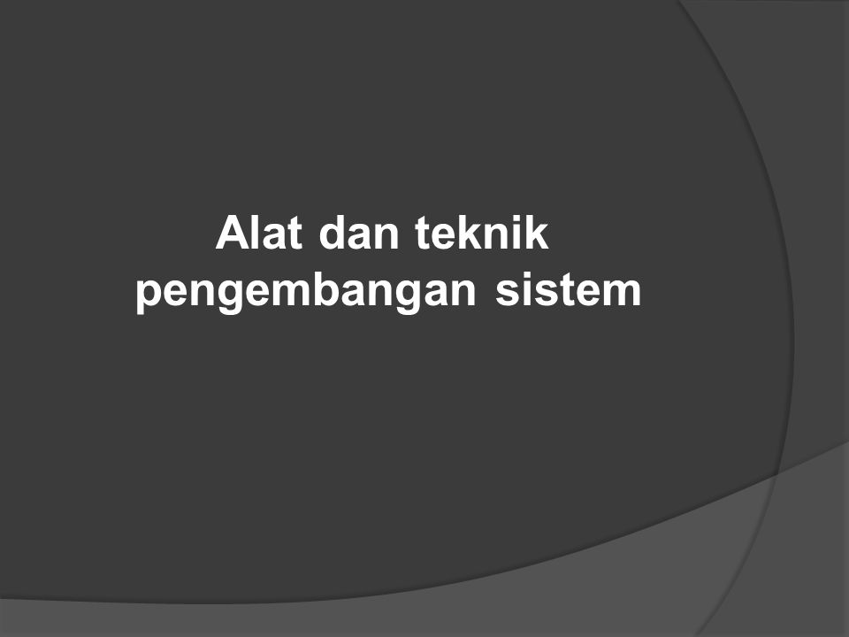 Alat dan teknik pengembangan sistem