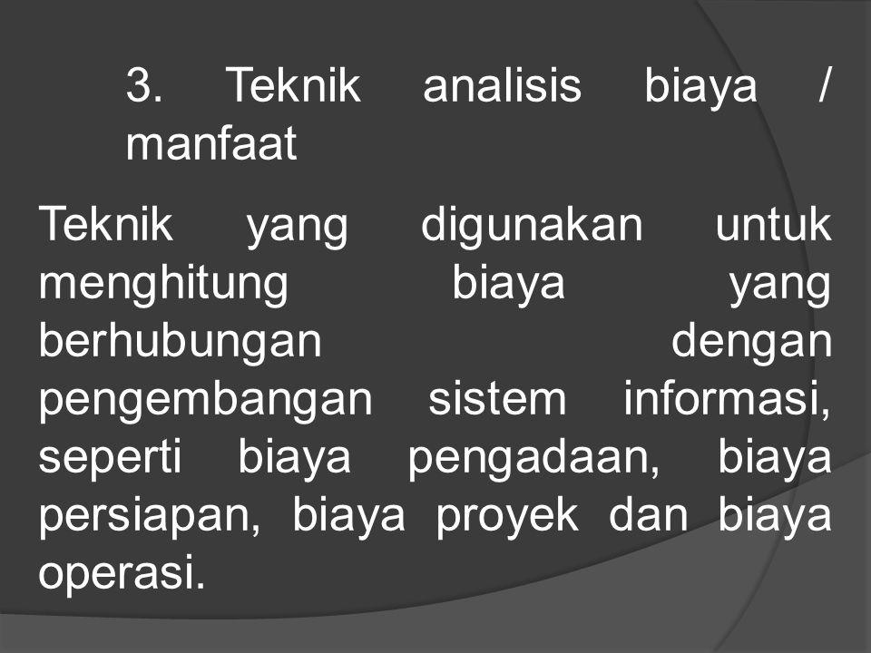 3. Teknik analisis biaya / manfaat