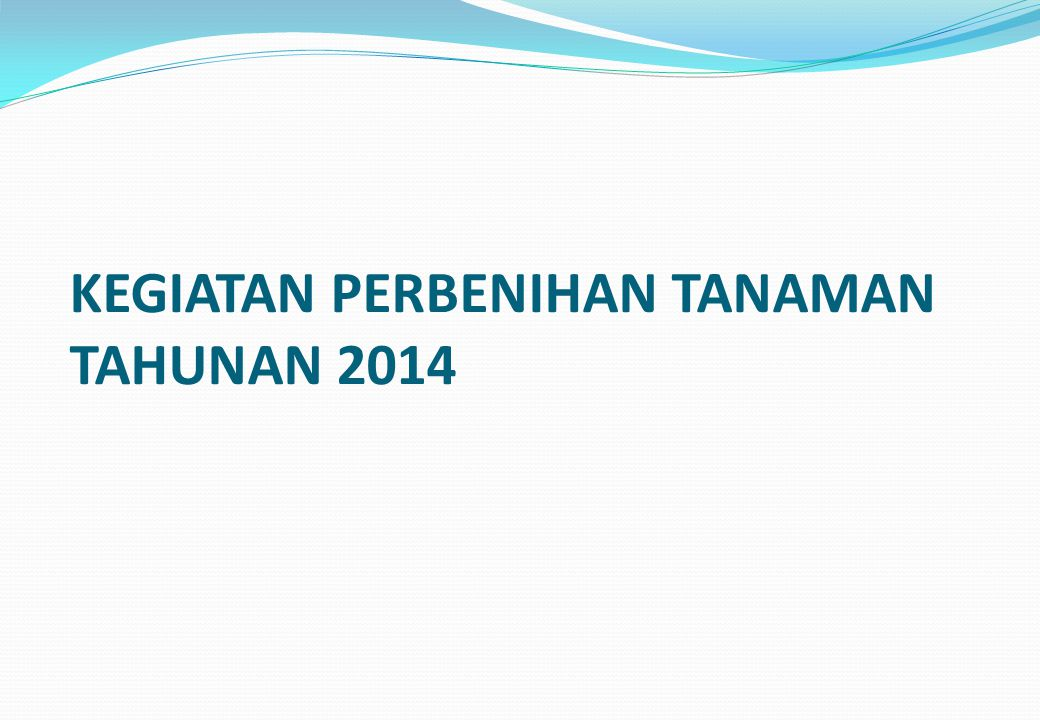 KEGIATAN PERBENIHAN TANAMAN TAHUNAN 2014