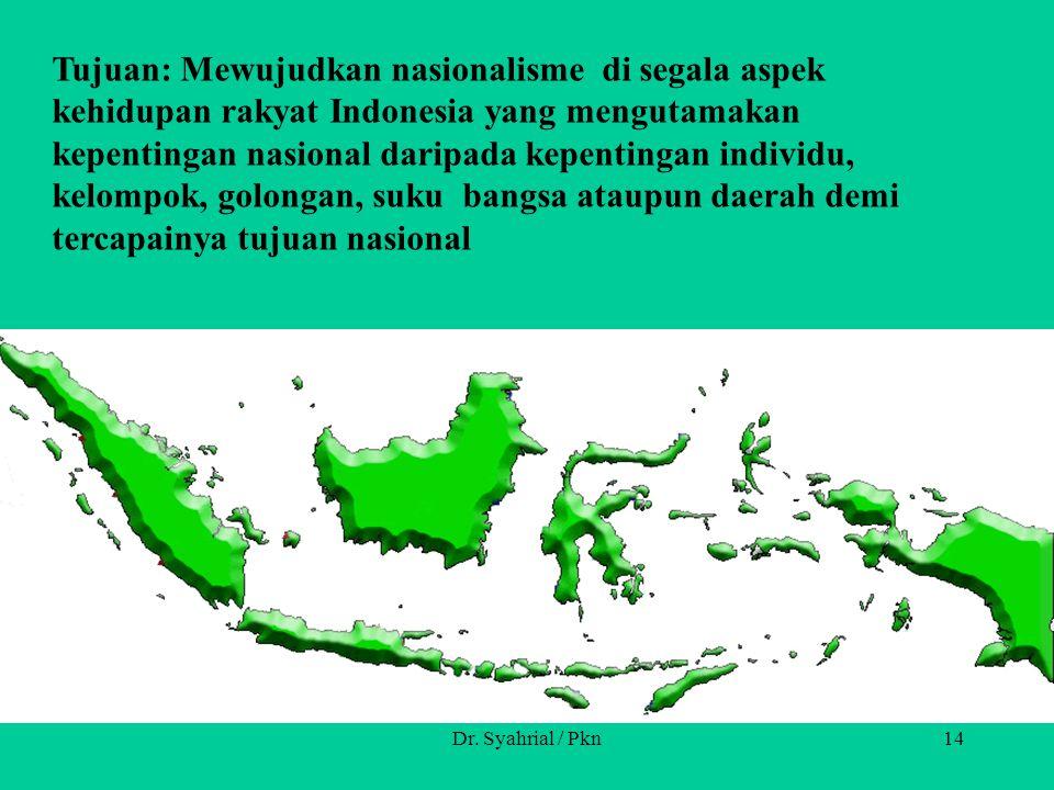 Tujuan: Mewujudkan nasionalisme di segala aspek kehidupan rakyat Indonesia yang mengutamakan kepentingan nasional daripada kepentingan individu, kelompok, golongan, suku bangsa ataupun daerah demi tercapainya tujuan nasional