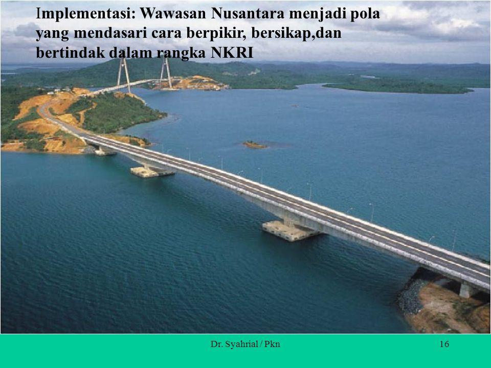 Implementasi: Wawasan Nusantara menjadi pola yang mendasari cara berpikir, bersikap,dan bertindak dalam rangka NKRI