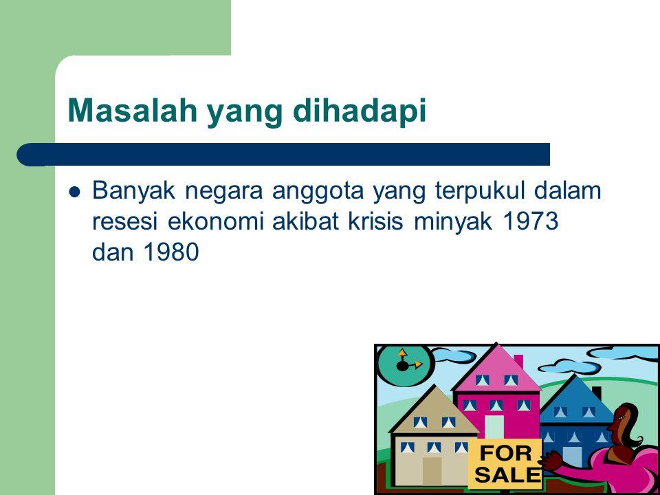 Masalah yang dihadapi Banyak negara anggota yang terpukul dalam resesi ekonomi akibat krisis minyak 1973 dan 1980.