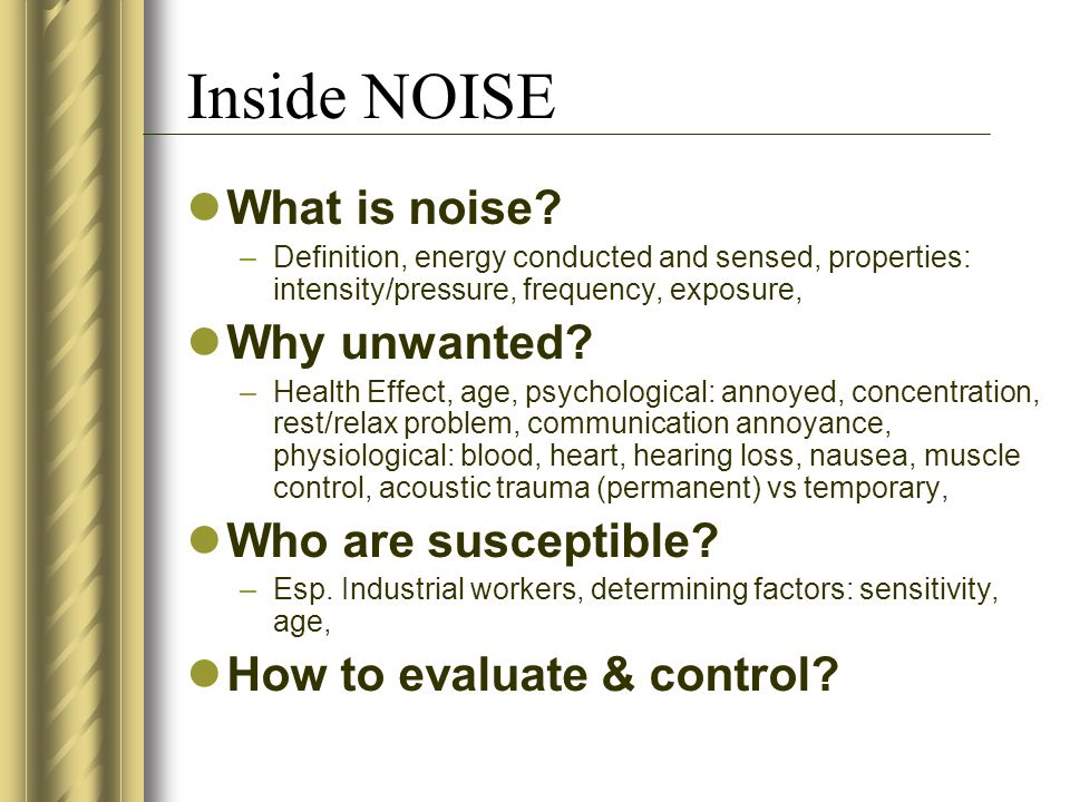 Inside NOISE What is noise Why unwanted Who are susceptible
