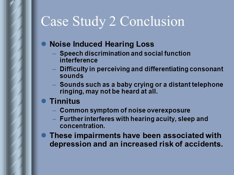 Case Study 2 Conclusion Noise Induced Hearing Loss Tinnitus