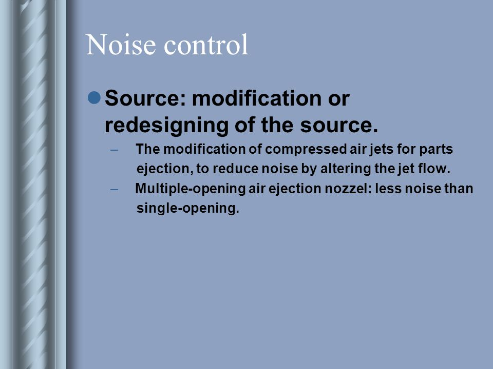 Noise control Source: modification or redesigning of the source.