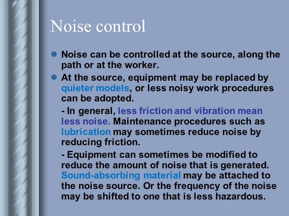 Noise control Noise can be controlled at the source, along the path or at the worker.