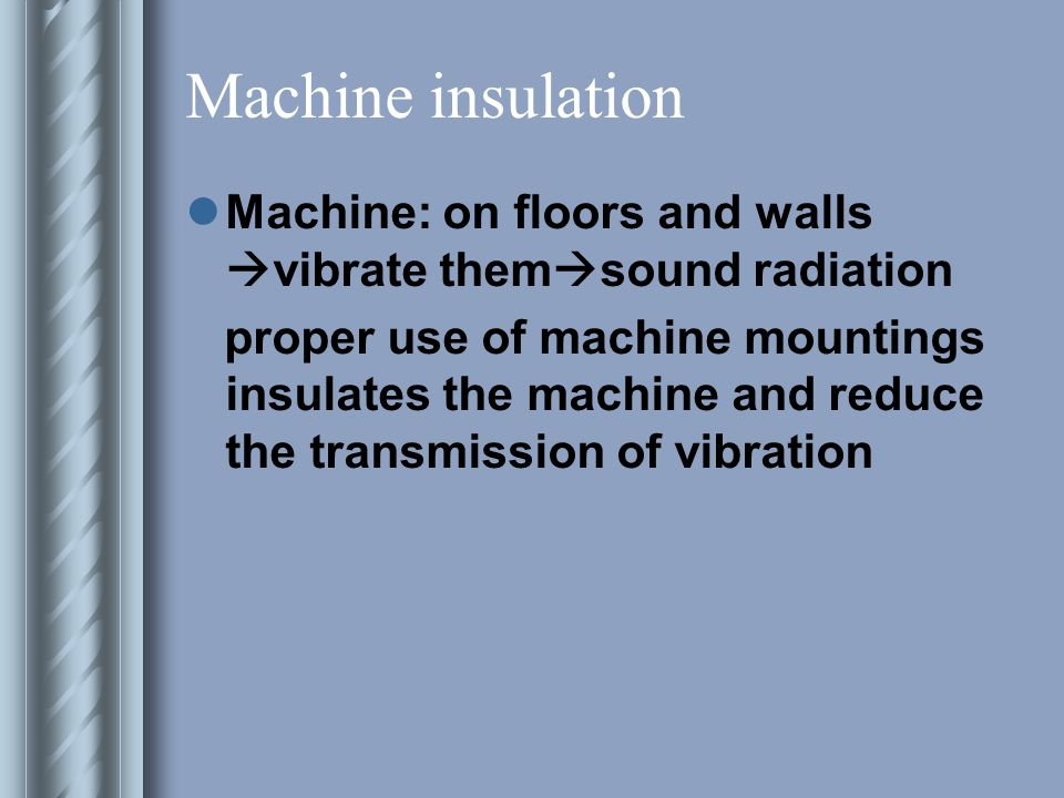 Machine insulation Machine: on floors and walls vibrate themsound radiation.