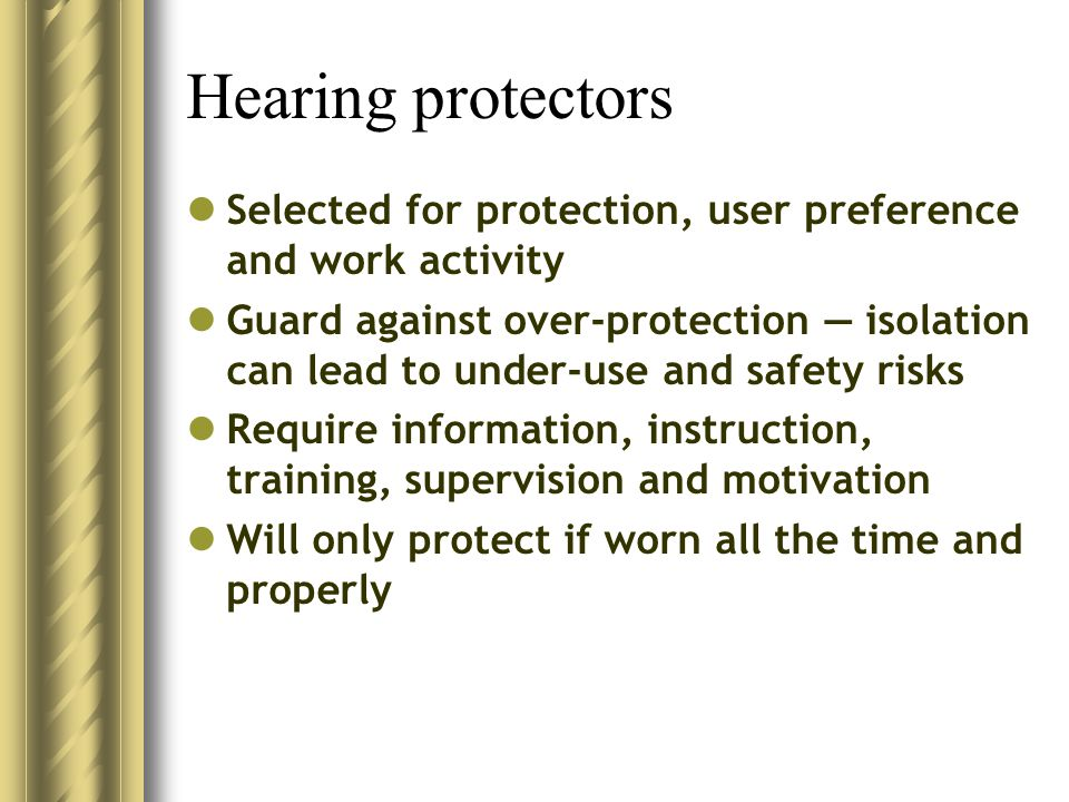Hearing protectors Selected for protection, user preference and work activity.