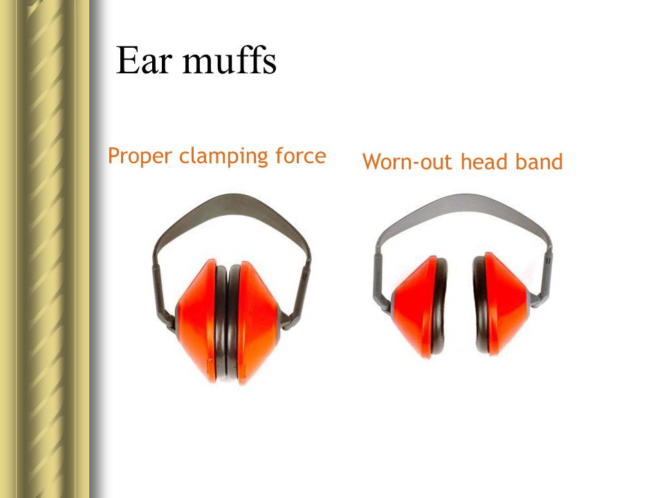 Ear muffs Proper clamping force Worn-out head band